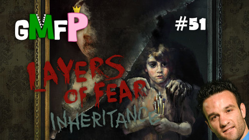 GMFP #51 : Layers of Fear : Valbuena Simulator